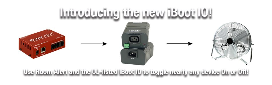 iBoot and Room Alert allow automatic power on or off and reboot of AC powered equipment like pumps, fans and air conditioners.